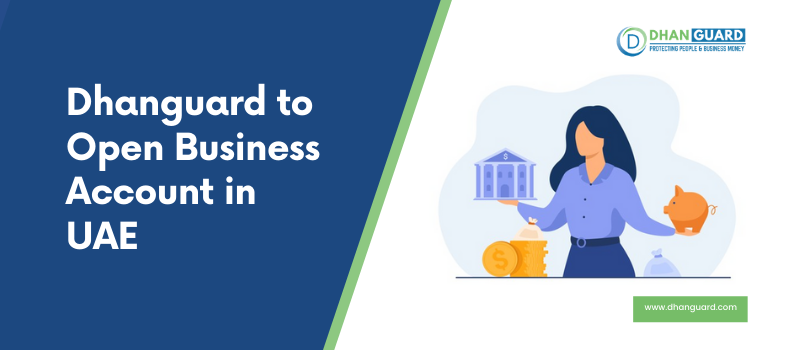 How Dhanguard helps to open business account in UAE?