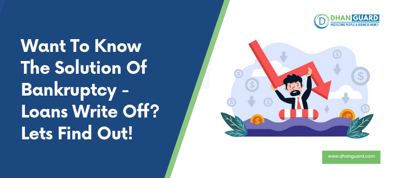 Want To Know The Solution Of Bankruptcy – Loans Write Off? Let's Find Out !