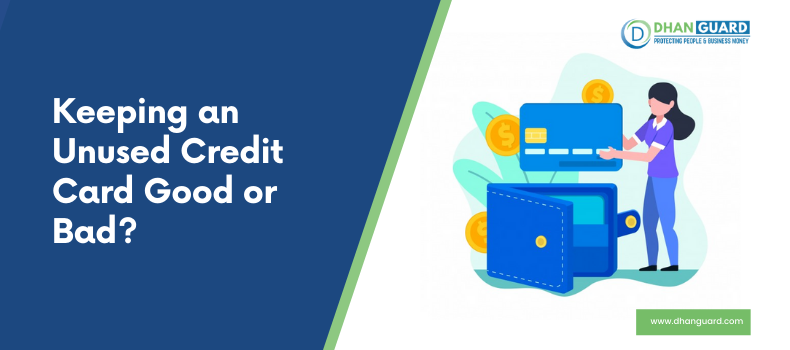 Keeping an Unused Credit Cards Good or Bad? Let's Understand