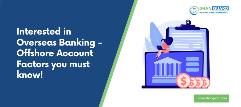 Interested in Overseas Banking – Offshore Account Factors you must know