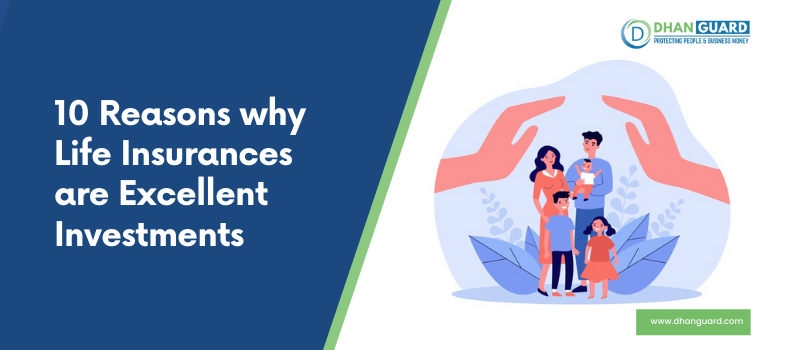 10 Reasons why Life Insurances are Excellent Investments
