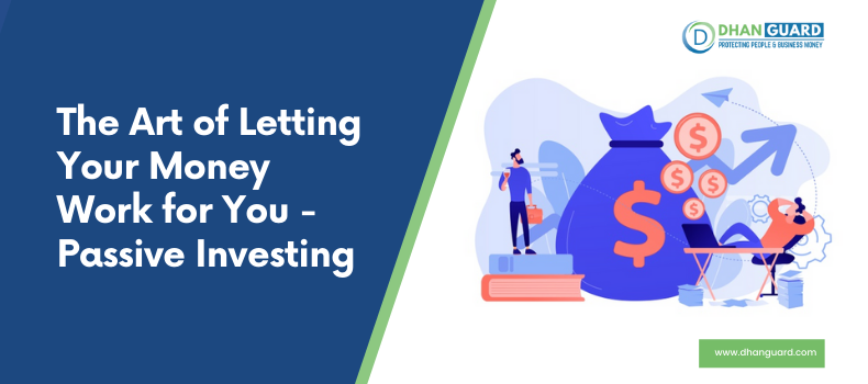 The Art of Letting Your Money Work for You - Passive Investing