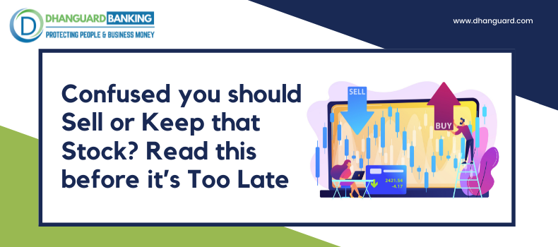 Confused you should Sell or Keep that Stock? Read this before it's Too Late