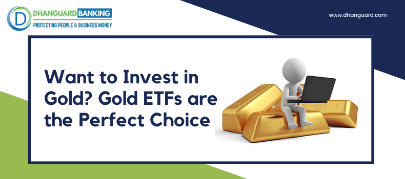 Want to invest in Gold? Gold ETFs are the Perfect Choice