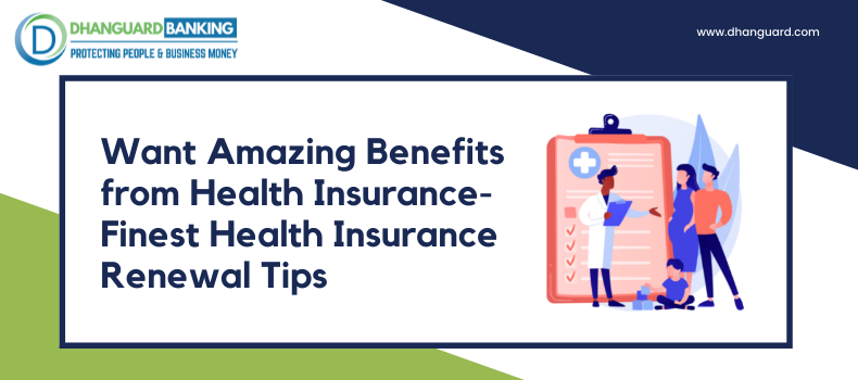Want Amazing Benefits from Health Insurance – Finest Health Insurance Renewal Tips