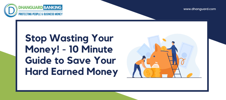 Stop Wasting your Money! 10 Minutes Guide to Save Your Hard Earned Money