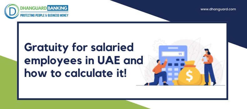 Gratuity for salaried employees in UAE and how to calculate it!
