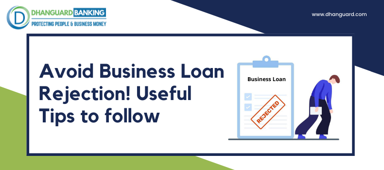 Avoid Business Loan Rejection! Useful Tips to follow