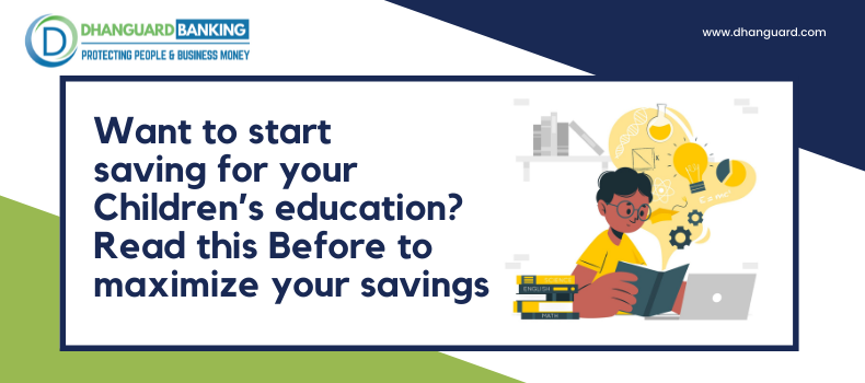 Want to start saving for your Children's education? Read this Before to Maximize your savings