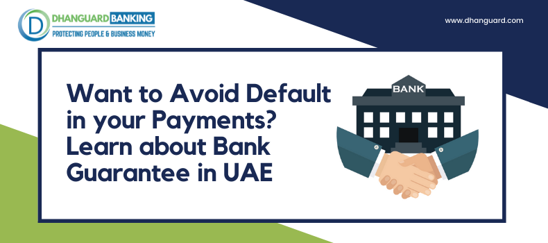 Want to Avoid Default in your Payments? Learn about Bank Guarantee in UAE