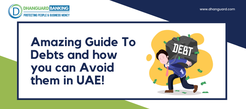 Amazing Guide to Debts and How you can Avoid them in UAE