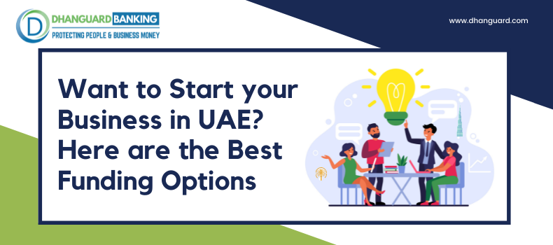 Want to Start your Business in UAE? Here are the Best Funding Options