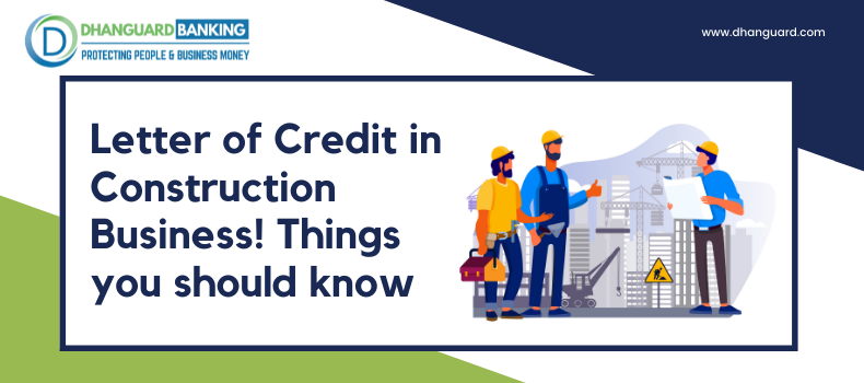 Letter of Credit in Construction Business! Things you should know
