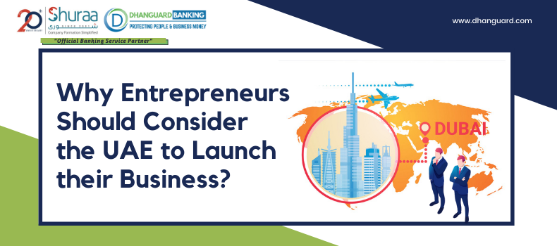 Why Entrepreneurs Should Consider the UAE to Launch their Business?