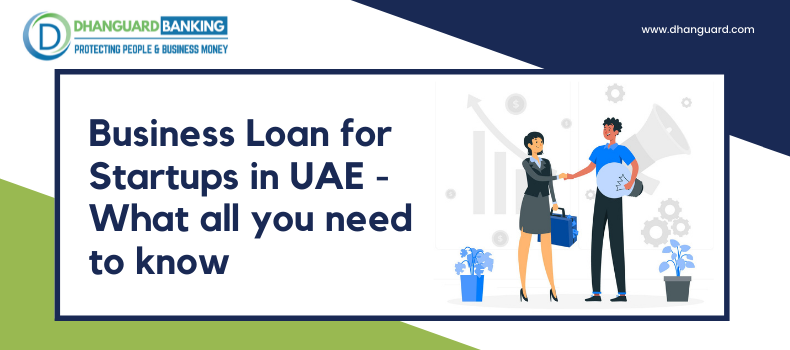 Business Loan for Start-ups in UAE – What all you Need to Know