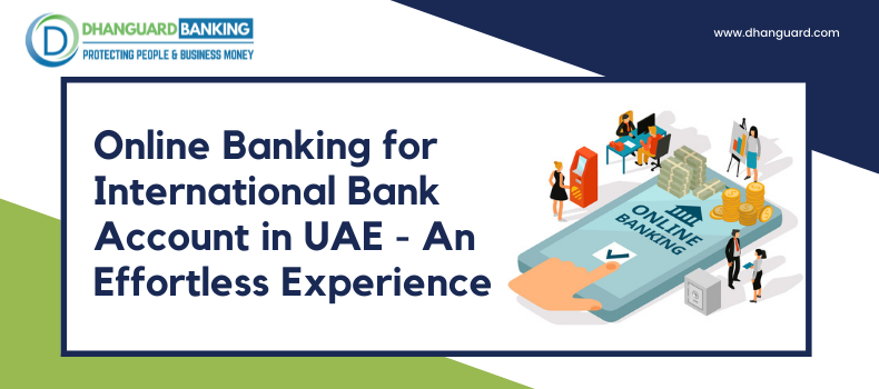 Online Banking for International Bank Accounts in UAE – An Effortless Experience