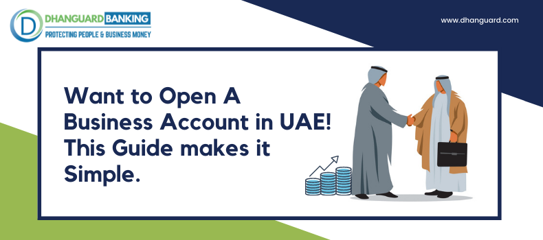 Want to Open A Business Account in UAE! This Guide makes it Simple.